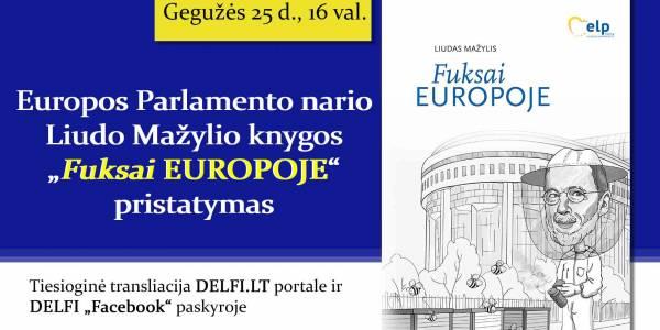 """Liudas Mažylis pristato knygą """"Fuksai Europoje"""" apie """"naujokų"""" patirtis Europos Parlamente"""